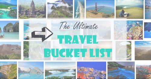 My Travel Bucket List ~ 50+ Places I Want to Visit Before I Die